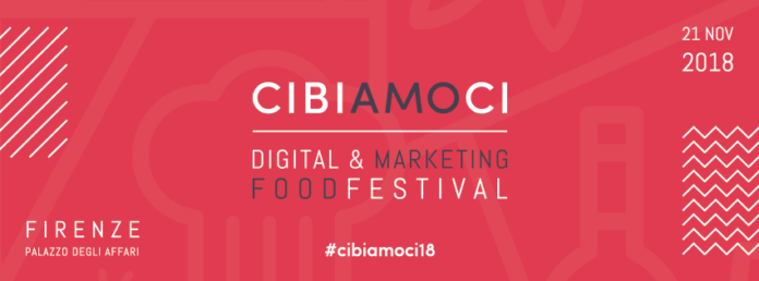 Cibiamoci Digital e Marketing Food Festival 2018, quest'anno in programma a Firenze al Palazzo degli Affari il prossimo 21 novembre